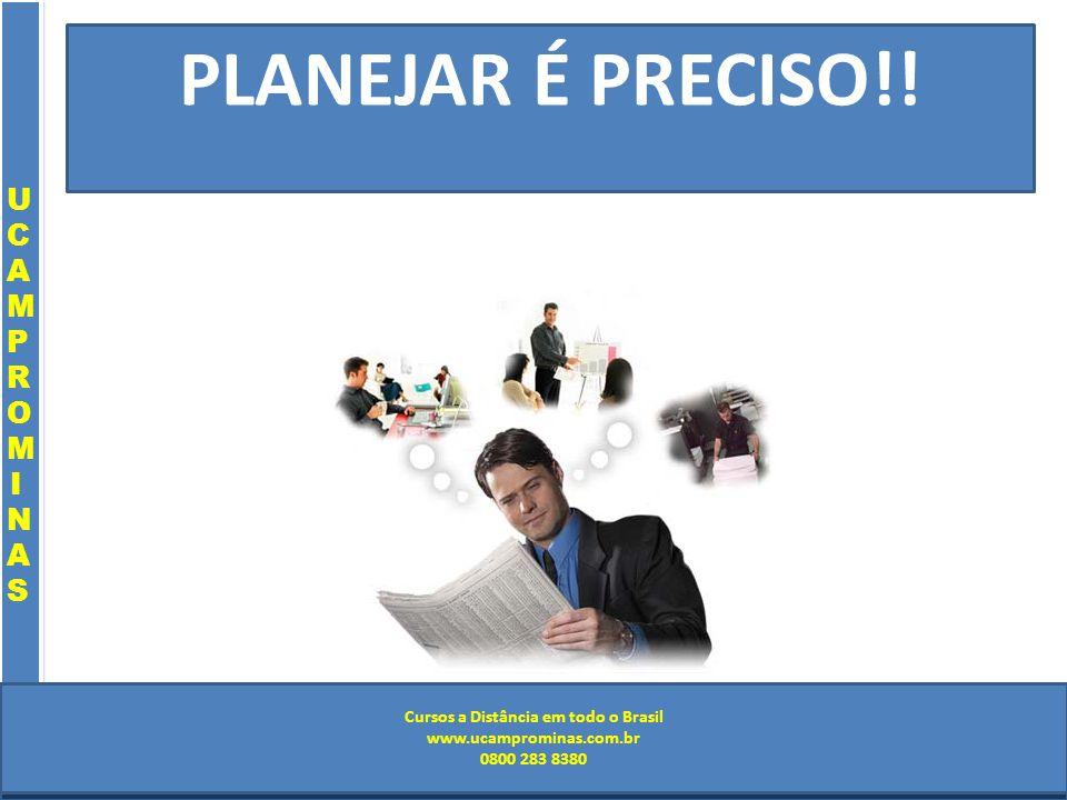 Cursos a Distância em todo o Brasil www.institutoprominas.com.br 0800 283 8380 UCAMPROMINASUCAMPROMINAS UCAMPROMINASUCAMPROMINAS Cursos a Distância em todo o Brasil www.ucamprominas.com.br 0800 283 8380 Cursos a Distância em todo o Brasil www.institutoprominas.com.br 0800 283 8380 Cursos a Distância em todo o Brasil www.ucamprominas.com.br 0800 283 8380 PLANEJAR É PRECISO!!