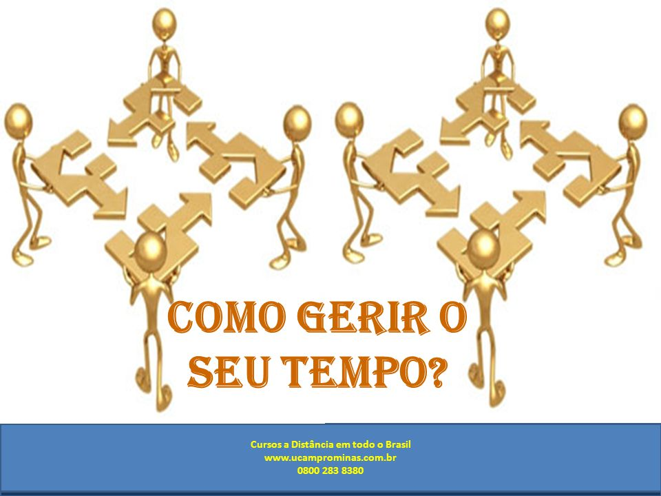 Cursos a Distância em todo o Brasil www.institutoprominas.com.br 0800 283 8380 UCAMPROMINASUCAMPROMINAS UCAMPROMINASUCAMPROMINAS Cursos a Distância em todo o Brasil www.ucamprominas.com.br 0800 283 8380 Cursos a Distância em todo o Brasil www.institutoprominas.com.br 0800 283 8380 Cursos a Distância em todo o Brasil www.ucamprominas.com.br 0800 283 8380 COMO GERIR O SEU TEMPO