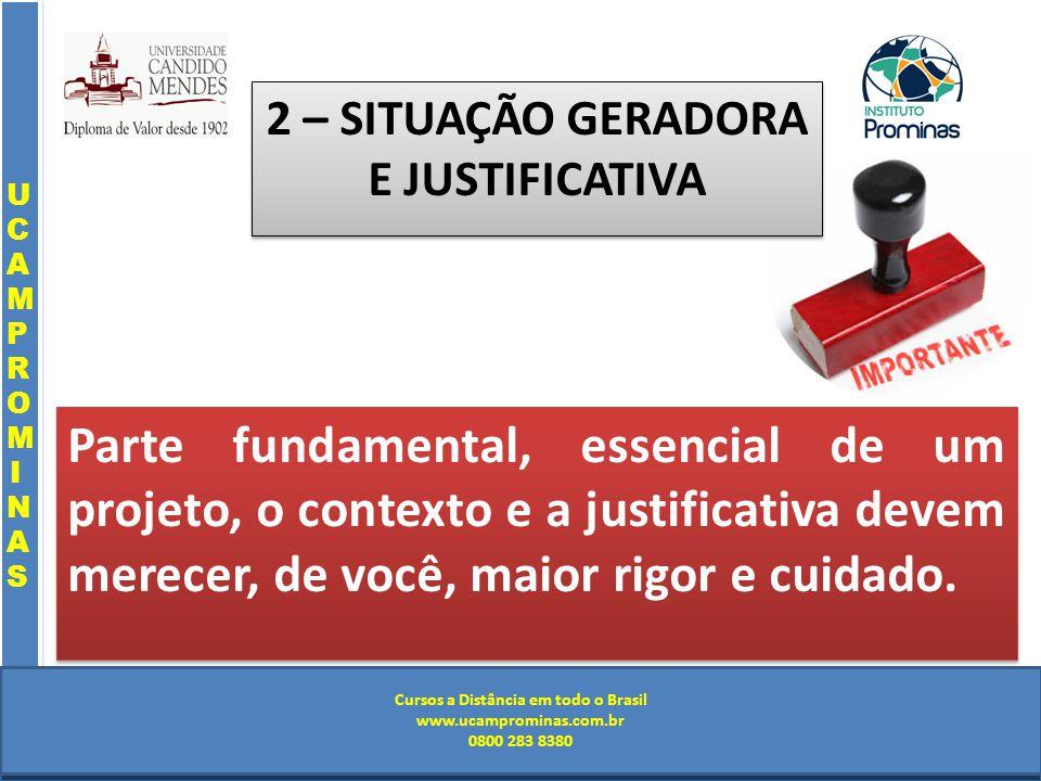 Cursos a Distância em todo o Brasil www.institutoprominas.com.br 0800 283 8380 UCAMPROMINASUCAMPROMINAS UCAMPROMINASUCAMPROMINAS Cursos a Distância em todo o Brasil www.ucamprominas.com.br 0800 283 8380 Cursos a Distância em todo o Brasil www.institutoprominas.com.br 0800 283 8380 Cursos a Distância em todo o Brasil www.ucamprominas.com.br 0800 283 8380 Parte fundamental, essencial de um projeto, o contexto e a justificativa devem merecer, de você, maior rigor e cuidado.