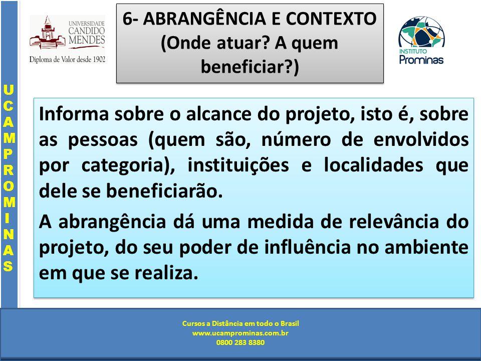 Cursos a Distância em todo o Brasil www.institutoprominas.com.br 0800 283 8380 UCAMPROMINASUCAMPROMINAS UCAMPROMINASUCAMPROMINAS Cursos a Distância em todo o Brasil www.ucamprominas.com.br 0800 283 8380 Cursos a Distância em todo o Brasil www.institutoprominas.com.br 0800 283 8380 Cursos a Distância em todo o Brasil www.ucamprominas.com.br 0800 283 8380 6- ABRANGÊNCIA E CONTEXTO (Onde atuar.