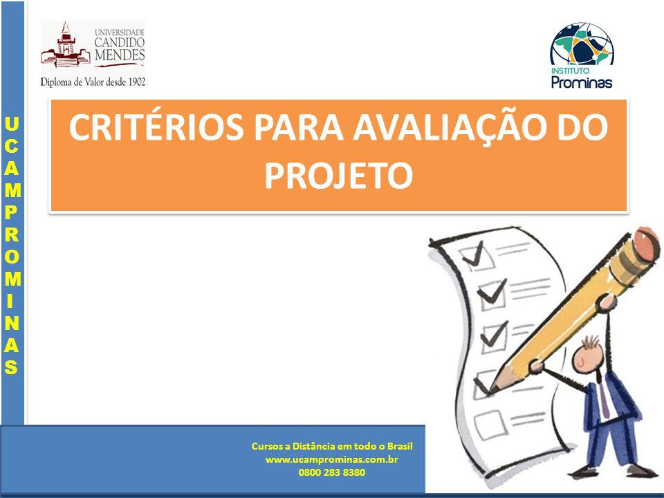 Cursos a Distância em todo o Brasil www.institutoprominas.com.br 0800 283 8380 UCAMPROMINASUCAMPROMINAS UCAMPROMINASUCAMPROMINAS Cursos a Distância em todo o Brasil www.ucamprominas.com.br 0800 283 8380 Cursos a Distância em todo o Brasil www.institutoprominas.com.br 0800 283 8380 Cursos a Distância em todo o Brasil www.ucamprominas.com.br 0800 283 8380 CRITÉRIOS PARA AVALIAÇÃO DO PROJETO
