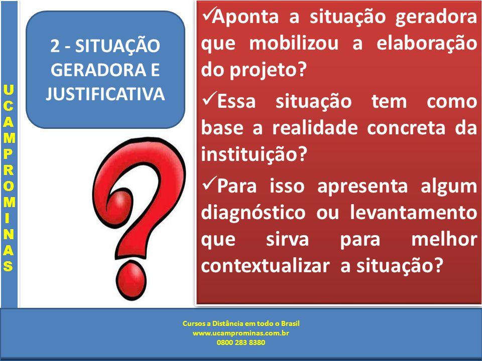 Cursos a Distância em todo o Brasil www.institutoprominas.com.br 0800 283 8380 UCAMPROMINASUCAMPROMINAS UCAMPROMINASUCAMPROMINAS Cursos a Distância em todo o Brasil www.ucamprominas.com.br 0800 283 8380 Cursos a Distância em todo o Brasil www.institutoprominas.com.br 0800 283 8380 Cursos a Distância em todo o Brasil www.ucamprominas.com.br 0800 283 8380 Aponta a situação geradora que mobilizou a elaboração do projeto.