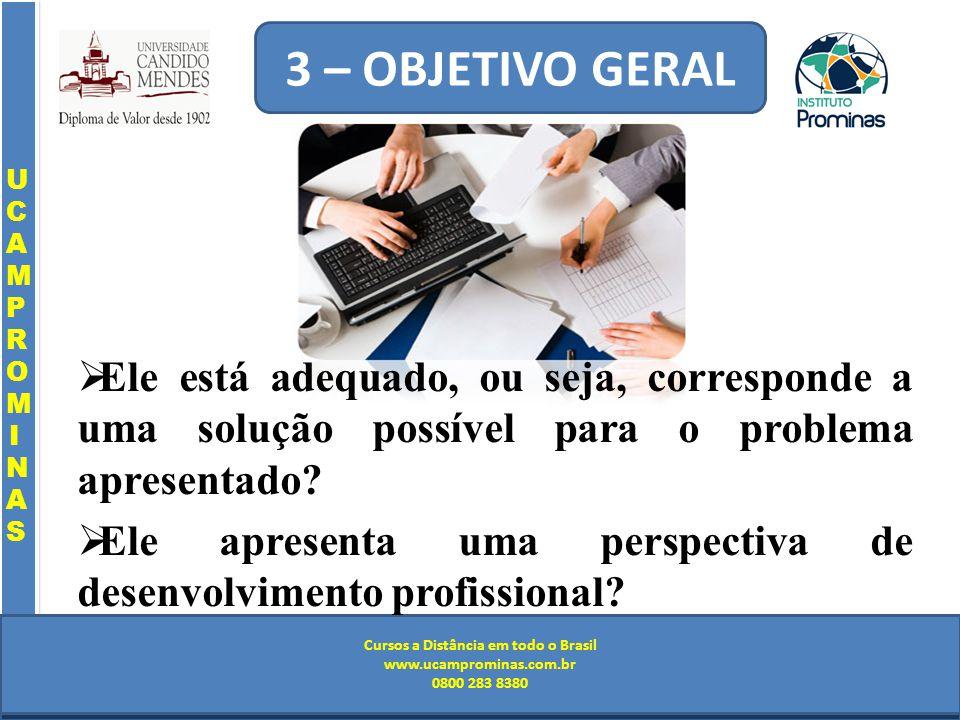 Cursos a Distância em todo o Brasil www.institutoprominas.com.br 0800 283 8380 UCAMPROMINASUCAMPROMINAS UCAMPROMINASUCAMPROMINAS Cursos a Distância em todo o Brasil www.ucamprominas.com.br 0800 283 8380 Cursos a Distância em todo o Brasil www.institutoprominas.com.br 0800 283 8380 Cursos a Distância em todo o Brasil www.ucamprominas.com.br 0800 283 8380 Ele está adequado, ou seja, corresponde a uma solução possível para o problema apresentado.