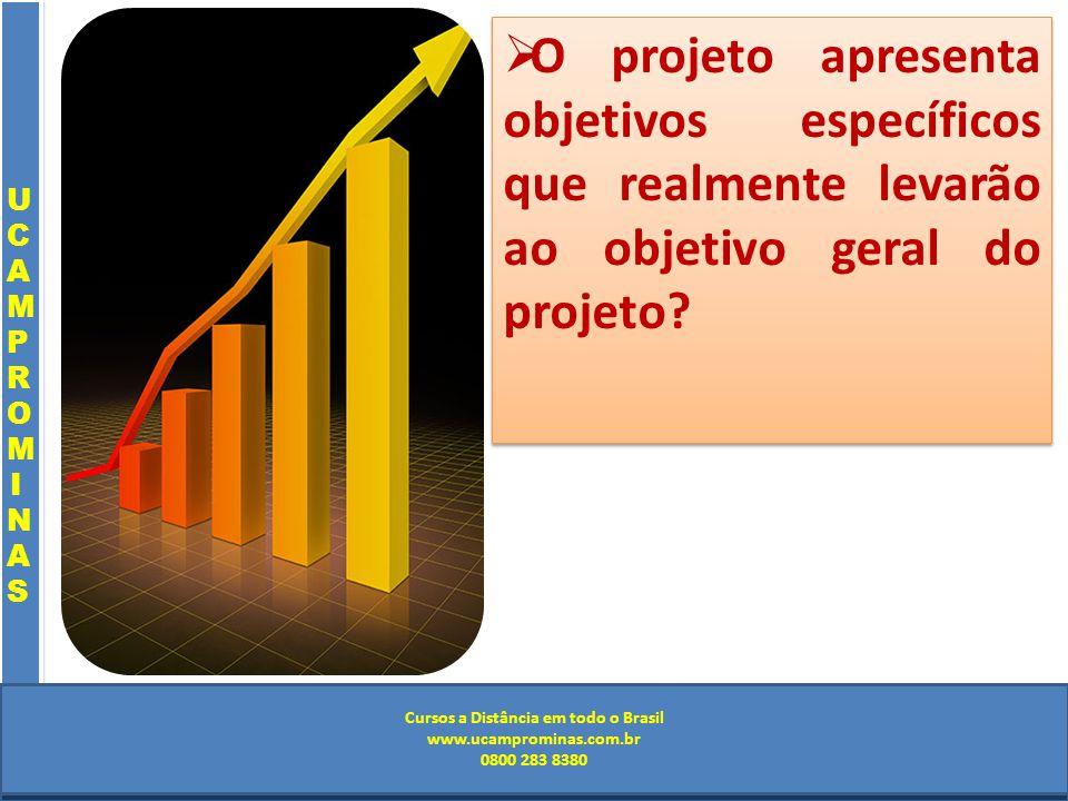 Cursos a Distância em todo o Brasil www.institutoprominas.com.br 0800 283 8380 UCAMPROMINASUCAMPROMINAS UCAMPROMINASUCAMPROMINAS Cursos a Distância em todo o Brasil www.ucamprominas.com.br 0800 283 8380 Cursos a Distância em todo o Brasil www.institutoprominas.com.br 0800 283 8380 Cursos a Distância em todo o Brasil www.ucamprominas.com.br 0800 283 8380 O projeto apresenta objetivos específicos que realmente levarão ao objetivo geral do projeto