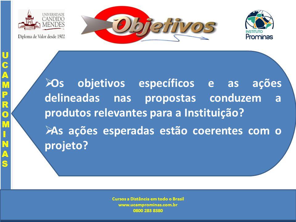 Cursos a Distância em todo o Brasil www.institutoprominas.com.br 0800 283 8380 UCAMPROMINASUCAMPROMINAS UCAMPROMINASUCAMPROMINAS Cursos a Distância em todo o Brasil www.ucamprominas.com.br 0800 283 8380 Cursos a Distância em todo o Brasil www.institutoprominas.com.br 0800 283 8380 Cursos a Distância em todo o Brasil www.ucamprominas.com.br 0800 283 8380 Os objetivos específicos e as ações delineadas nas propostas conduzem a produtos relevantes para a Instituição.