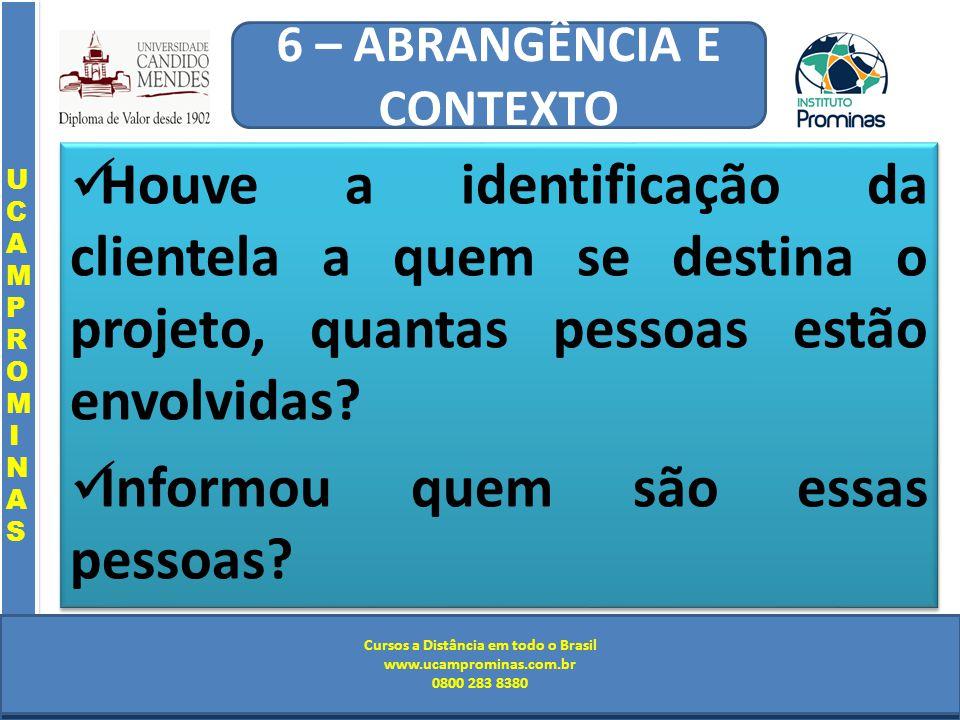 Cursos a Distância em todo o Brasil www.institutoprominas.com.br 0800 283 8380 UCAMPROMINASUCAMPROMINAS UCAMPROMINASUCAMPROMINAS Cursos a Distância em todo o Brasil www.ucamprominas.com.br 0800 283 8380 Cursos a Distância em todo o Brasil www.institutoprominas.com.br 0800 283 8380 Cursos a Distância em todo o Brasil www.ucamprominas.com.br 0800 283 8380 Houve a identificação da clientela a quem se destina o projeto, quantas pessoas estão envolvidas.