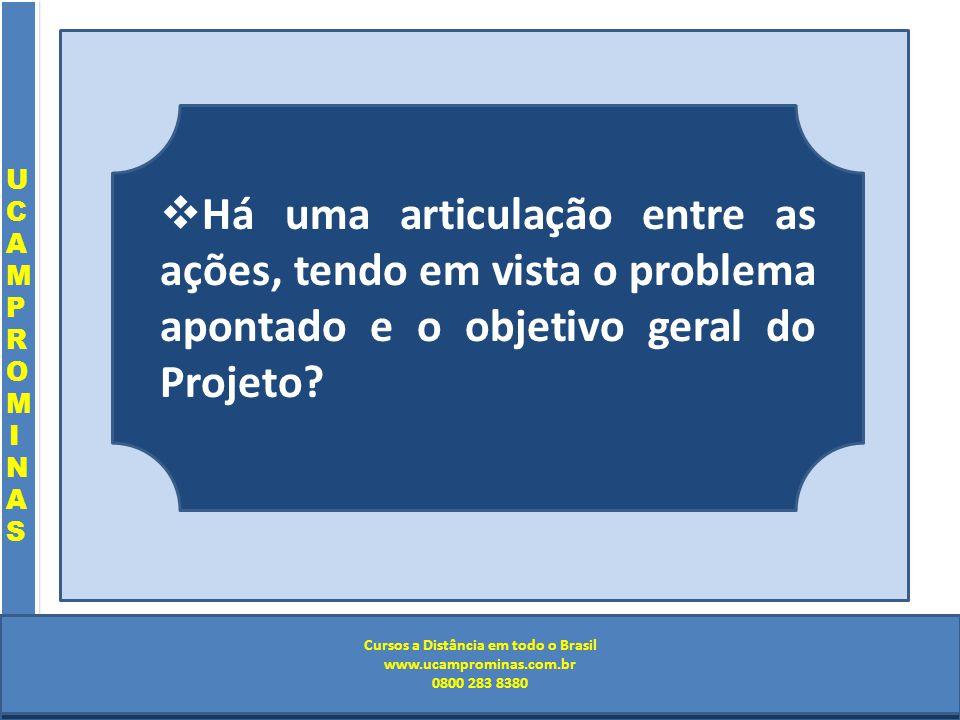 Cursos a Distância em todo o Brasil www.institutoprominas.com.br 0800 283 8380 UCAMPROMINASUCAMPROMINAS UCAMPROMINASUCAMPROMINAS Cursos a Distância em todo o Brasil www.ucamprominas.com.br 0800 283 8380 Cursos a Distância em todo o Brasil www.institutoprominas.com.br 0800 283 8380 Cursos a Distância em todo o Brasil www.ucamprominas.com.br 0800 283 8380 Há uma articulação entre as ações, tendo em vista o problema apontado e o objetivo geral do Projeto