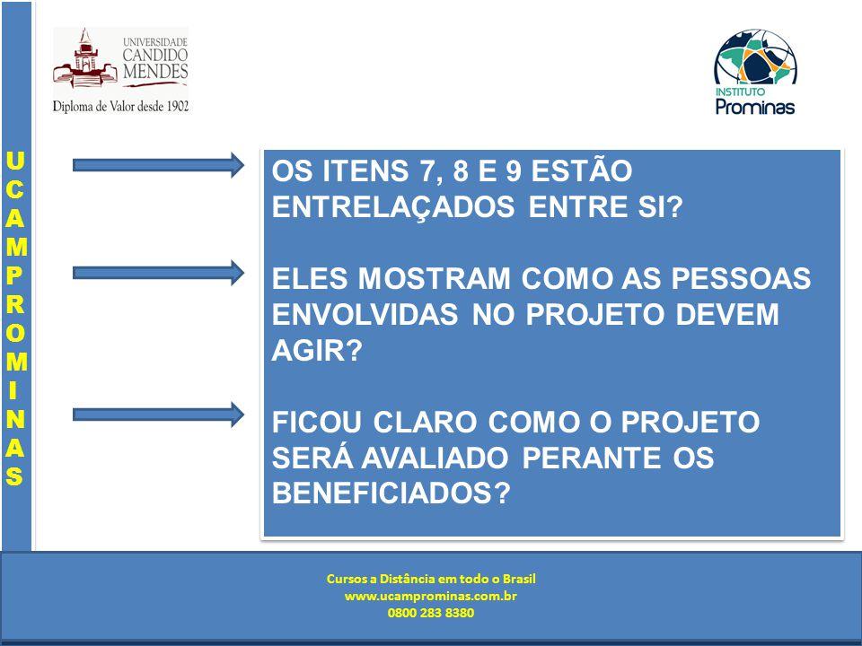 Cursos a Distância em todo o Brasil www.institutoprominas.com.br 0800 283 8380 UCAMPROMINASUCAMPROMINAS UCAMPROMINASUCAMPROMINAS Cursos a Distância em todo o Brasil www.ucamprominas.com.br 0800 283 8380 Cursos a Distância em todo o Brasil www.institutoprominas.com.br 0800 283 8380 Cursos a Distância em todo o Brasil www.ucamprominas.com.br 0800 283 8380 OS ITENS 7, 8 E 9 ESTÃO ENTRELAÇADOS ENTRE SI.