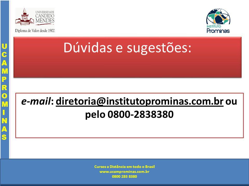 Cursos a Distância em todo o Brasil www.institutoprominas.com.br 0800 283 8380 UCAMPROMINASUCAMPROMINAS UCAMPROMINASUCAMPROMINAS Cursos a Distância em todo o Brasil www.ucamprominas.com.br 0800 283 8380 Cursos a Distância em todo o Brasil www.institutoprominas.com.br 0800 283 8380 Cursos a Distância em todo o Brasil www.ucamprominas.com.br 0800 283 8380 Dúvidas e sugestões: e-mail: diretoria@institutoprominas.com.br ou pelo 0800-2838380