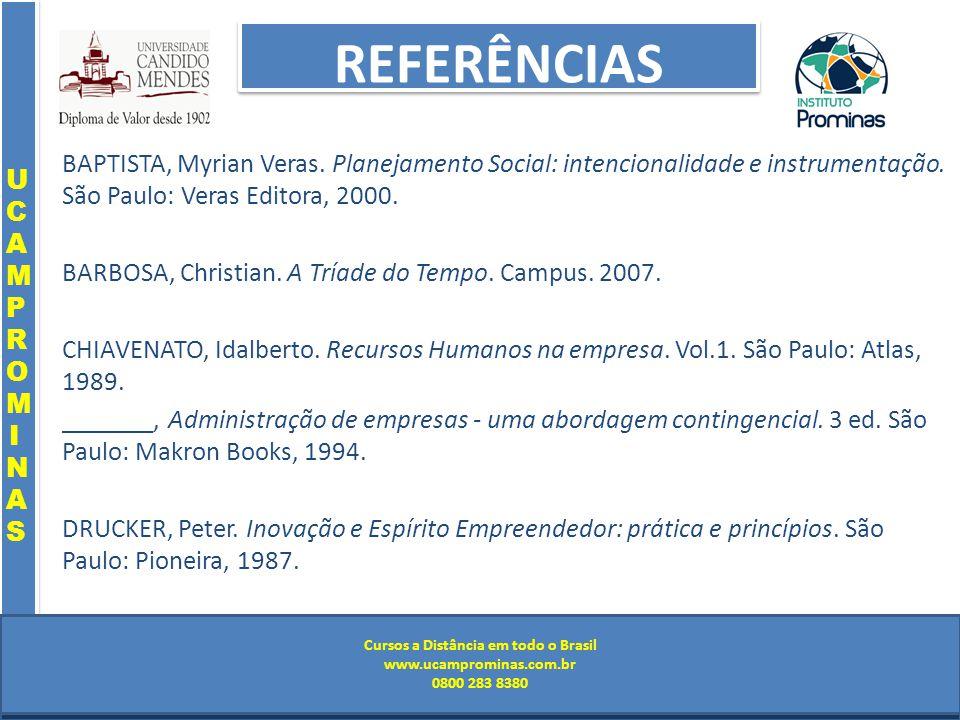 Cursos a Distância em todo o Brasil www.institutoprominas.com.br 0800 283 8380 UCAMPROMINASUCAMPROMINAS UCAMPROMINASUCAMPROMINAS Cursos a Distância em todo o Brasil www.ucamprominas.com.br 0800 283 8380 Cursos a Distância em todo o Brasil www.institutoprominas.com.br 0800 283 8380 Cursos a Distância em todo o Brasil www.ucamprominas.com.br 0800 283 8380 REFERÊNCIAS BAPTISTA, Myrian Veras.