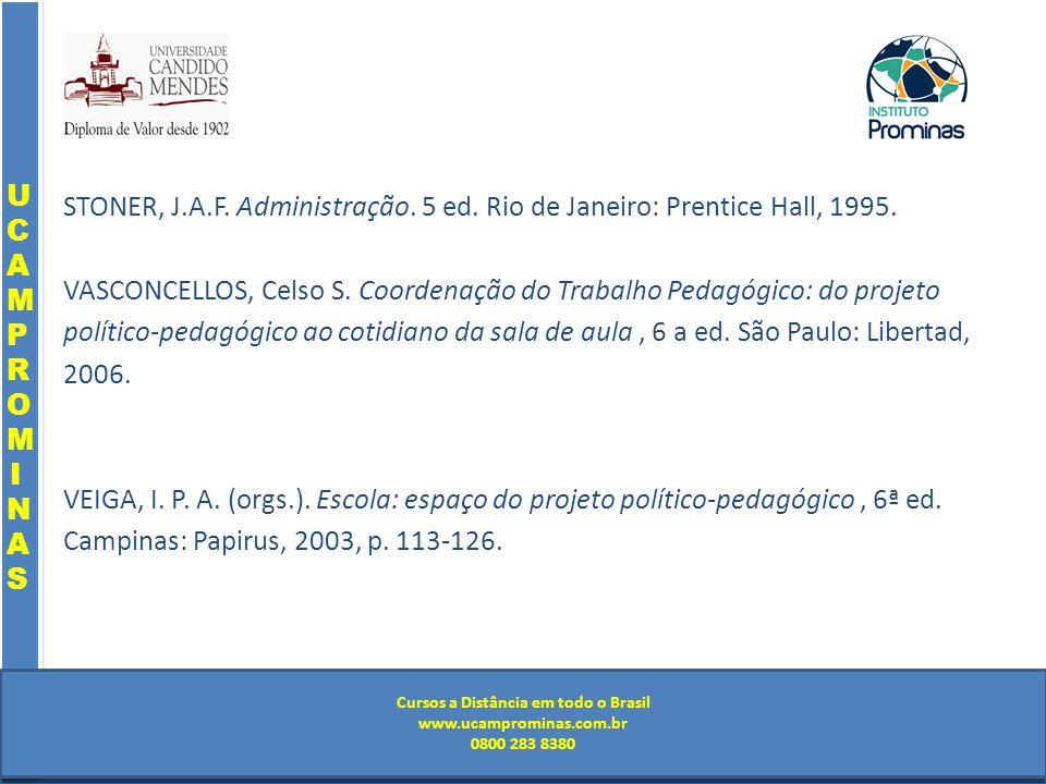 Cursos a Distância em todo o Brasil www.institutoprominas.com.br 0800 283 8380 UCAMPROMINASUCAMPROMINAS UCAMPROMINASUCAMPROMINAS Cursos a Distância em todo o Brasil www.ucamprominas.com.br 0800 283 8380 STONER, J.A.F.