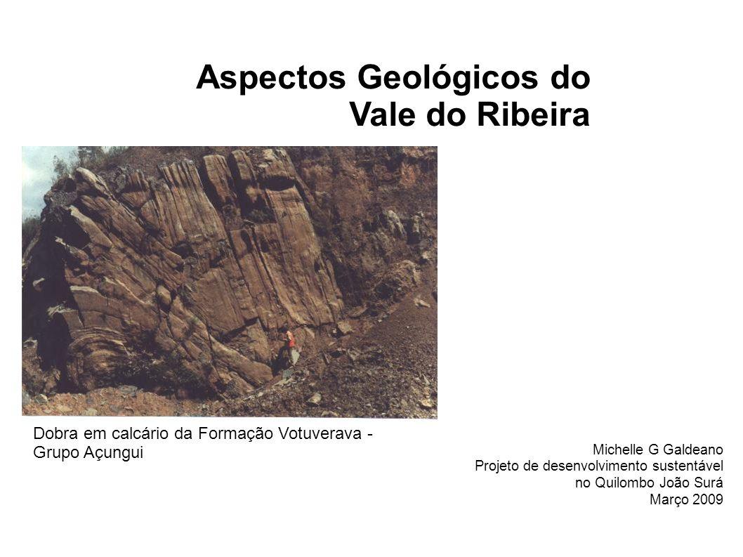 Aspectos Geológicos do Vale do Ribeira Michelle G Galdeano Projeto de desenvolvimento sustentável no Quilombo João Surá Março 2009 Dobra em calcário d