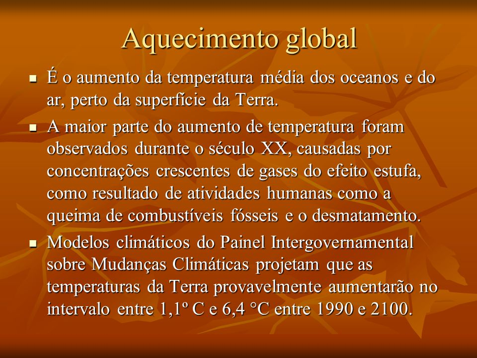 Aquecimento global É o aumento da temperatura média dos oceanos e do ar, perto da superfície da Terra.