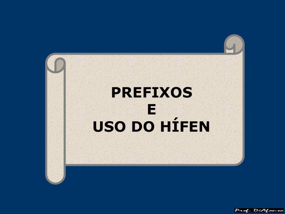 PREFIXOS E USO DO HÍFEN