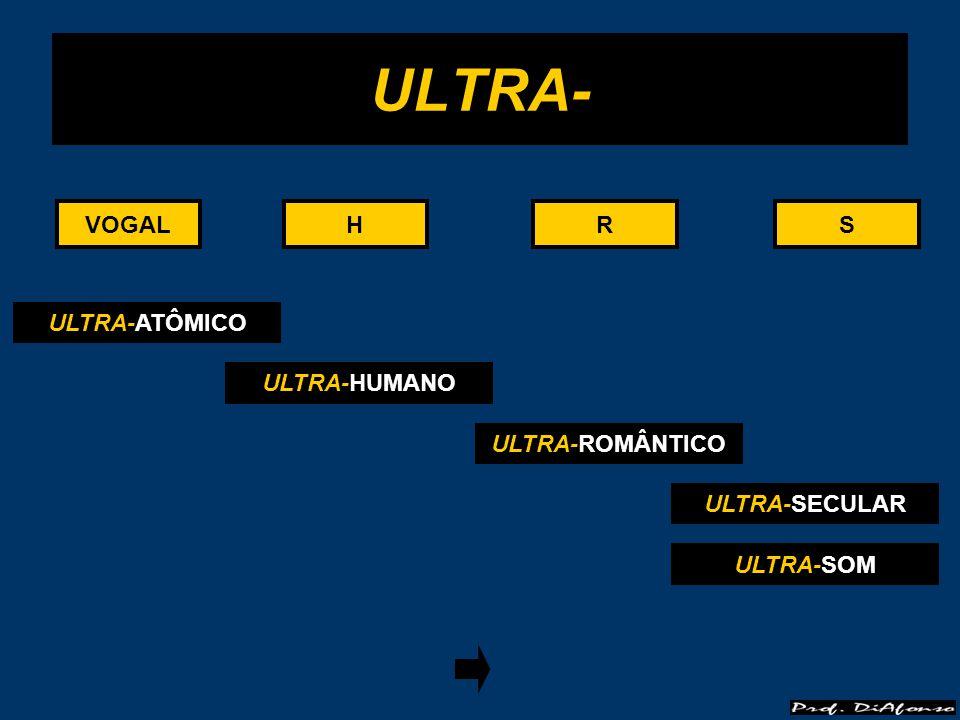 VOGALRS ULTRA- HHVOGALRS ULTRA-ATÔMICO ULTRA-HUMANO ULTRA-ROMÂNTICO ULTRA-SECULAR ULTRA-SOM