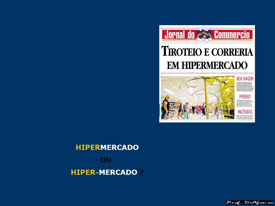 HIPERMERCADO OU HIPER-MERCADO ?