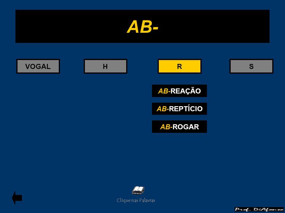 VOGALHRS AB-REAÇÃO AB-REPTÍCIO AB-ROGAR R AB- Clique nas Palavras