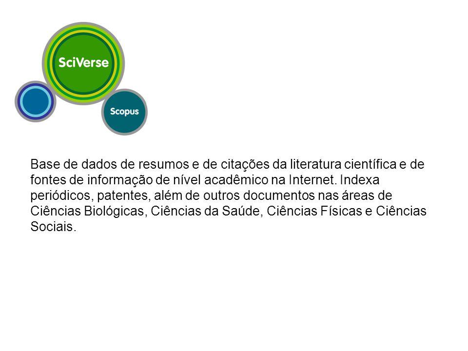 Base de dados de resumos e de citações da literatura científica e de fontes de informação de nível acadêmico na Internet. Indexa periódicos, patentes,