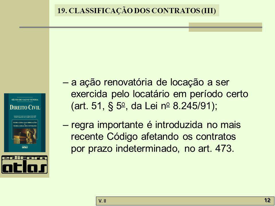 V. II 12 19. CLASSIFICAÇÃO DOS CONTRATOS (III) – a ação renovatória de locação a ser exercida pelo locatário em período certo (art. 51, § 5 o, da Lei