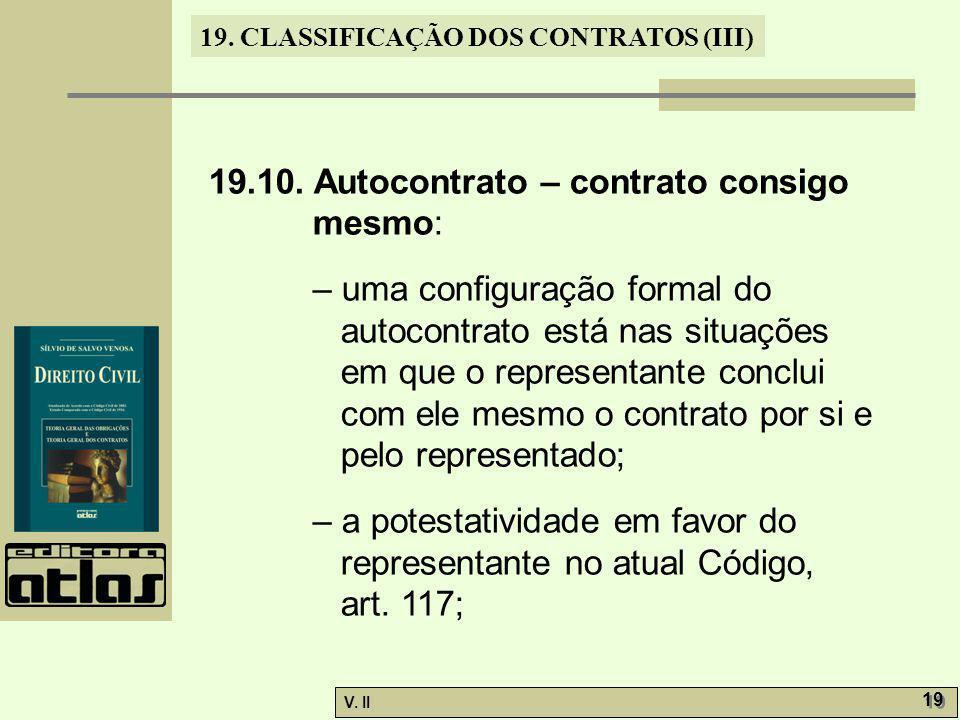 V. II 19 19. CLASSIFICAÇÃO DOS CONTRATOS (III) 19.10. Autocontrato – contrato consigo mesmo: – uma configuração formal do autocontrato está nas situaç