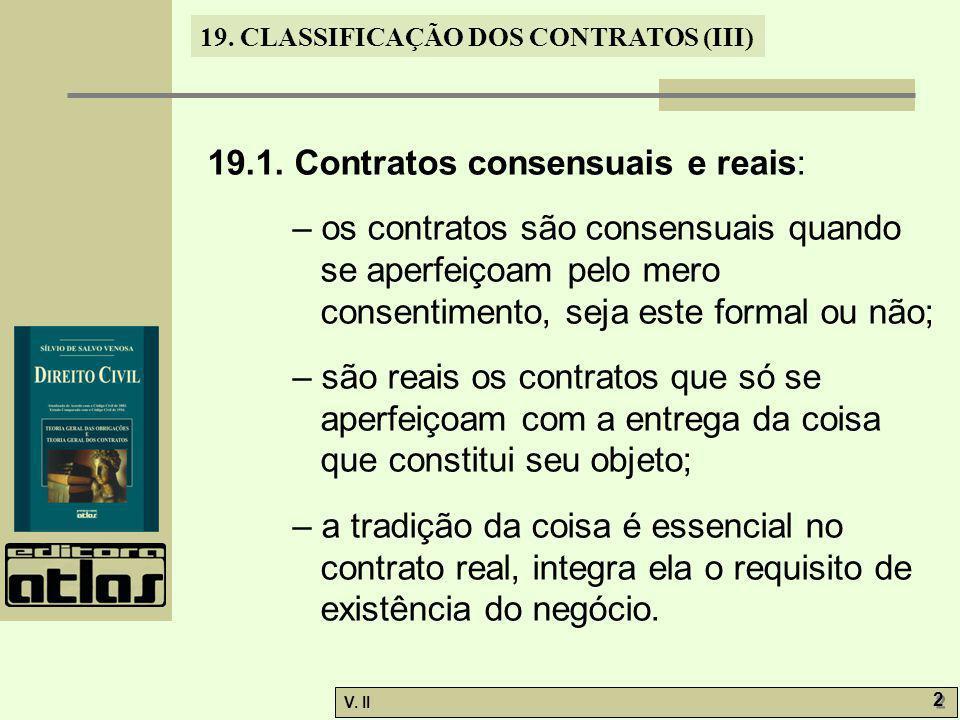 V. II 2 2 19. CLASSIFICAÇÃO DOS CONTRATOS (III) 19.1. Contratos consensuais e reais: – os contratos são consensuais quando se aperfeiçoam pelo mero co