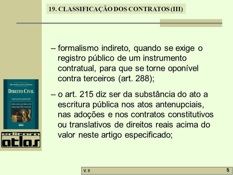 V. II 5 5 19. CLASSIFICAÇÃO DOS CONTRATOS (III) – formalismo indireto, quando se exige o registro público de um instrumento contratual, para que se to