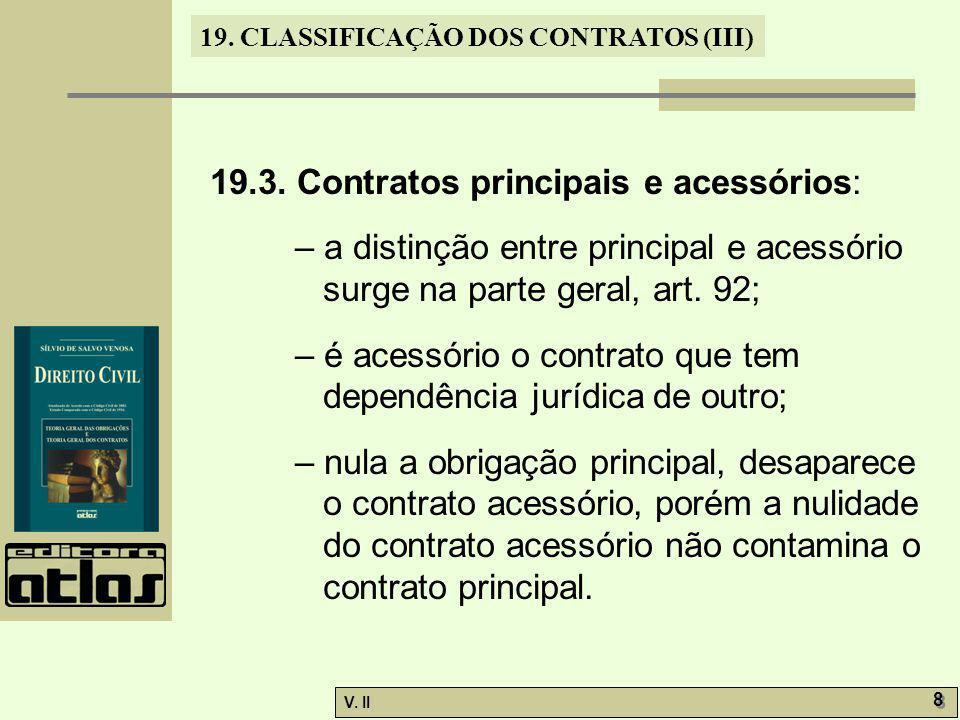 V. II 8 8 19. CLASSIFICAÇÃO DOS CONTRATOS (III) 19.3. Contratos principais e acessórios: – a distinção entre principal e acessório surge na parte gera