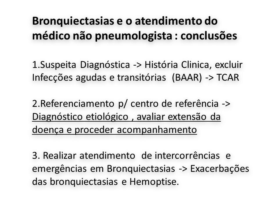 Bronquiectasias e o atendimento do médico não pneumologista : conclusões 1.Suspeita Diagnóstica -> História Clinica, excluir Infecções agudas e transi