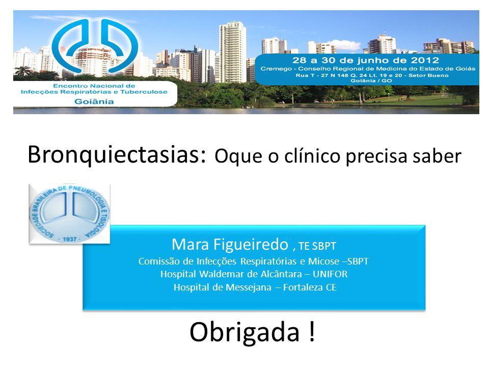 Bronquiectasias: Oque o clínico precisa saber Mara Figueiredo, TE SBPT Comissão de Infecções Respiratórias e Micose –SBPT Hospital Waldemar de Alcânta