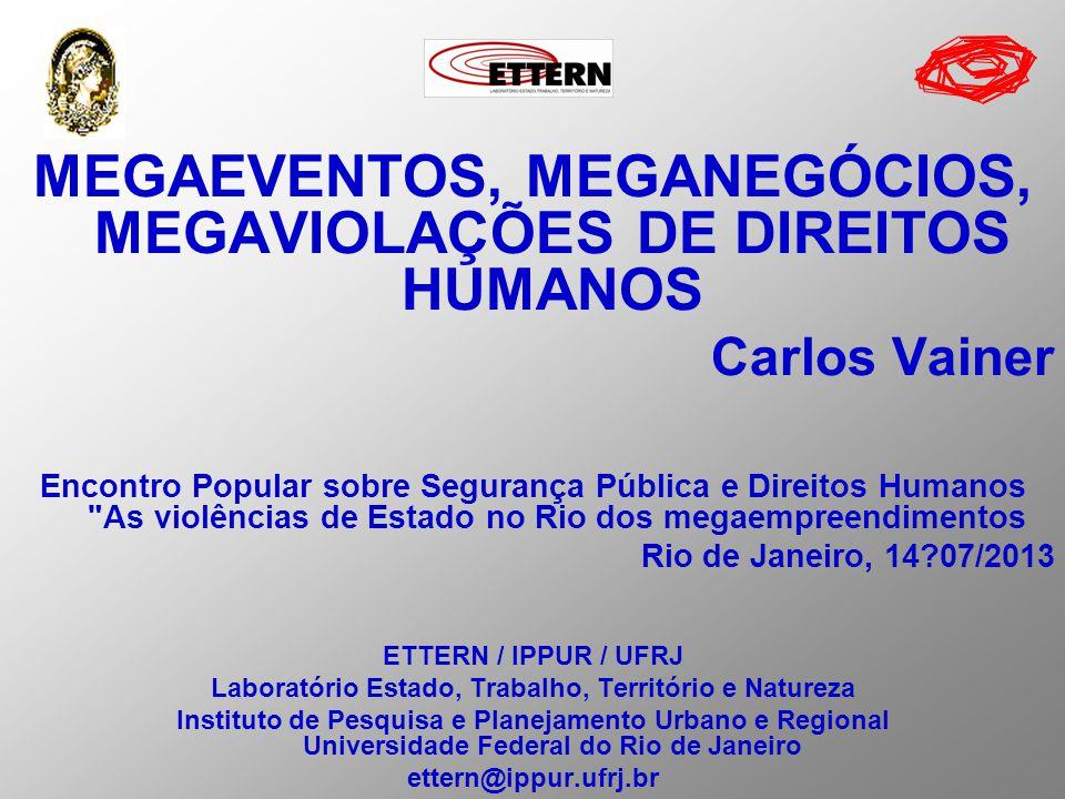 MEGAEVENTOS, MEGANEGÓCIOS, MEGAVIOLAÇÕES DE DIREITOS HUMANOS Carlos Vainer Encontro Popular sobre Segurança Pública e Direitos Humanos