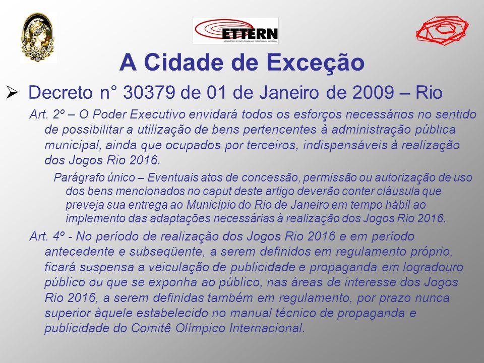 A Cidade de Exceção Decreto n° 30379 de 01 de Janeiro de 2009 – Rio Art. 2º – O Poder Executivo envidará todos os esforços necessários no sentido de p