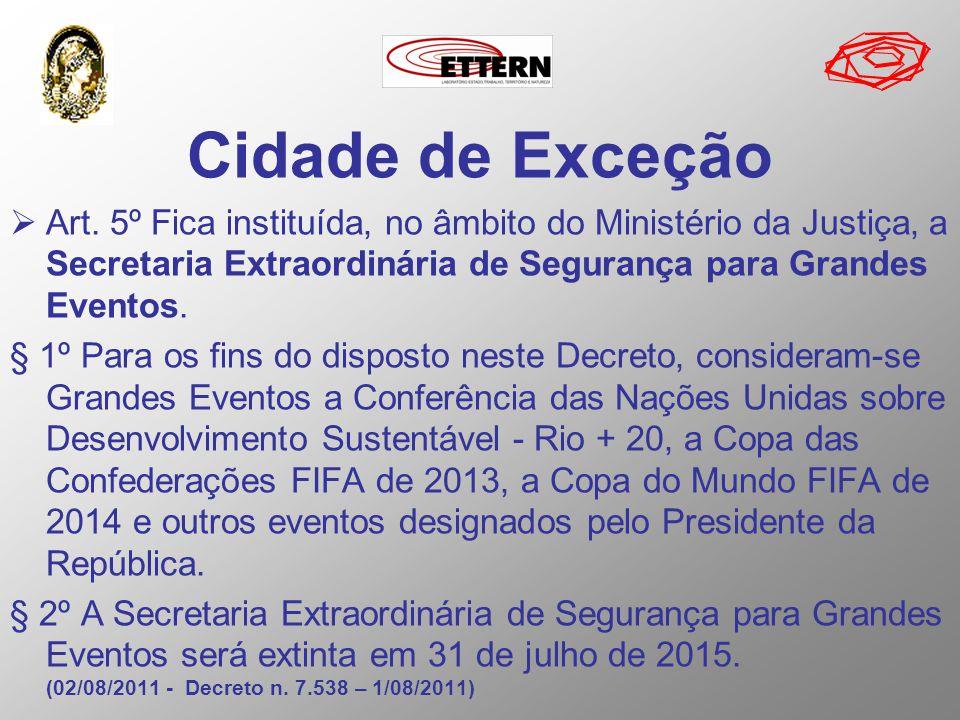 Cidade de Exceção Art. 5º Fica instituída, no âmbito do Ministério da Justiça, a Secretaria Extraordinária de Segurança para Grandes Eventos. § 1º Par