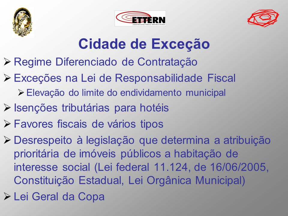 Cidade de Exceção Regime Diferenciado de Contratação Exceções na Lei de Responsabilidade Fiscal Elevação do limite do endividamento municipal Isenções