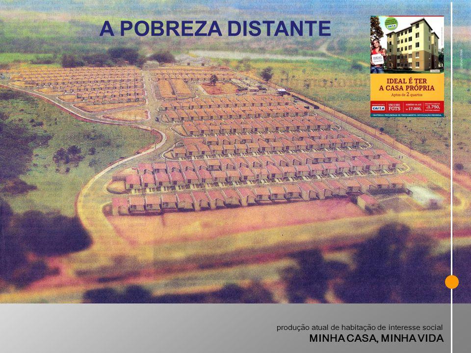 produção atual de habitação de interesse social MINHA CASA, MINHA VIDA A POBREZA DISTANTE