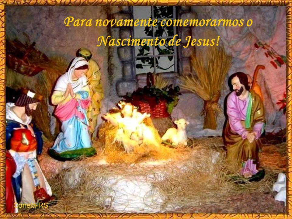 . Para novamente comemorarmos o Nascimento de Jesus! Canela-RS