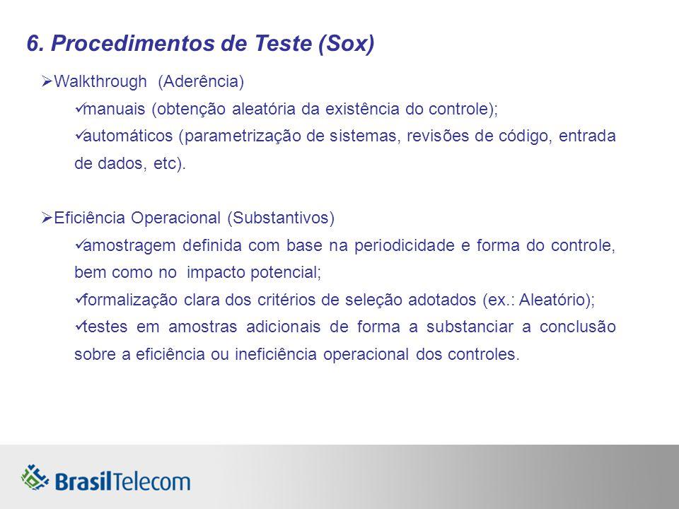 6. Procedimentos de Teste (Sox) Walkthrough (Aderência) manuais (obtenção aleatória da existência do controle); automáticos (parametrização de sistema