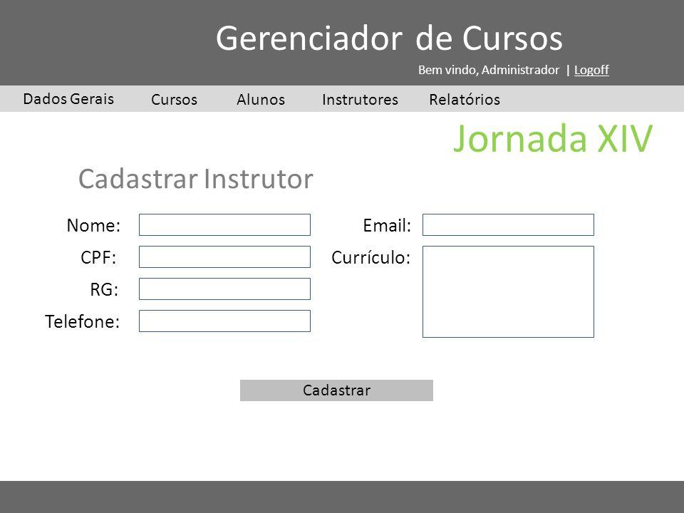 Jornada XIV Cursos Dados Gerais Gerenciador de Cursos Bem vindo, Administrador | Logoff InstrutoresAlunosRelatórios Cadastrar Instrutor Nome: CPF: RG: