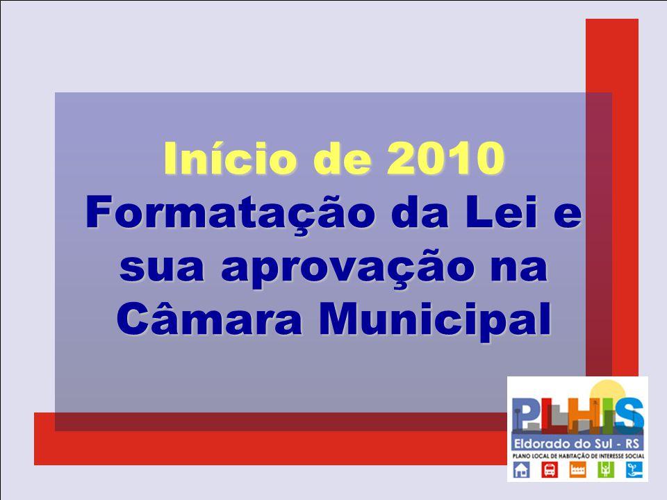 Início de 2010 Formatação da Lei e sua aprovação na Câmara Municipal