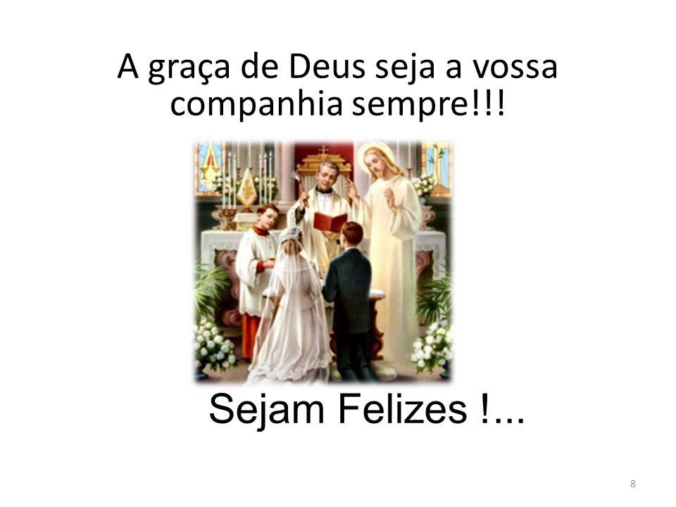 A graça de Deus seja a vossa companhia sempre!!! Sejam Felizes !... 8