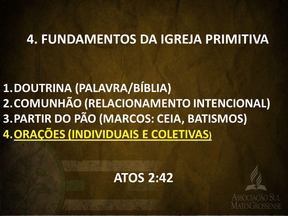 4. FUNDAMENTOS DA IGREJA PRIMITIVA 1.DOUTRINA (PALAVRA/BÍBLIA) 2.COMUNHÃO (RELACIONAMENTO INTENCIONAL) 3.PARTIR DO PÃO (MARCOS: CEIA, BATISMOS) 4.ORAÇ