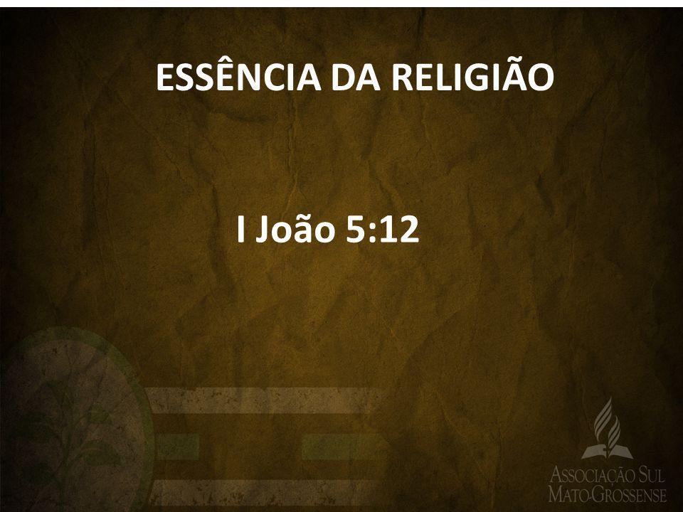 ESSÊNCIA DA RELIGIÃO I João 5:12