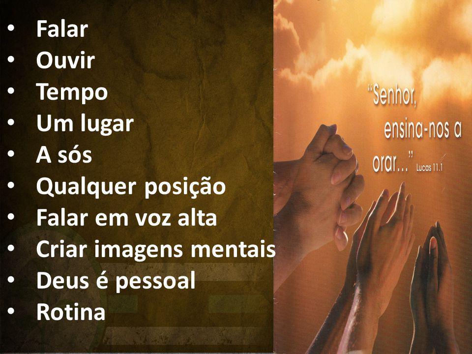 Falar Ouvir Tempo Um lugar A sós Qualquer posição Falar em voz alta Criar imagens mentais Deus é pessoal Rotina