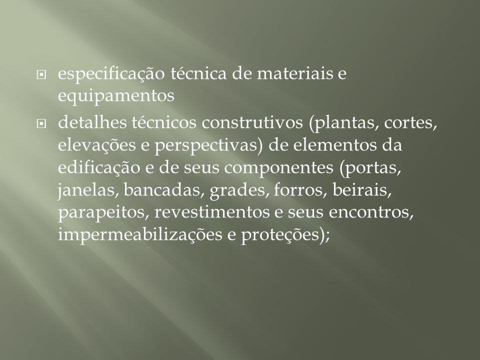 especificação técnica de materiais e equipamentos detalhes técnicos construtivos (plantas, cortes, elevações e perspectivas) de elementos da edificaçã