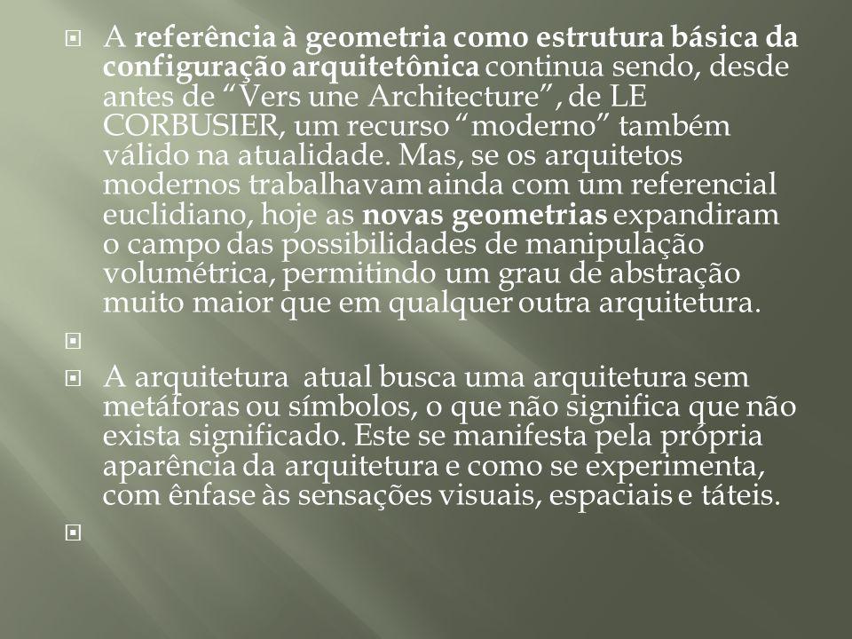 A referência à geometria como estrutura básica da configuração arquitetônica continua sendo, desde antes de Vers une Architecture, de LE CORBUSIER, um