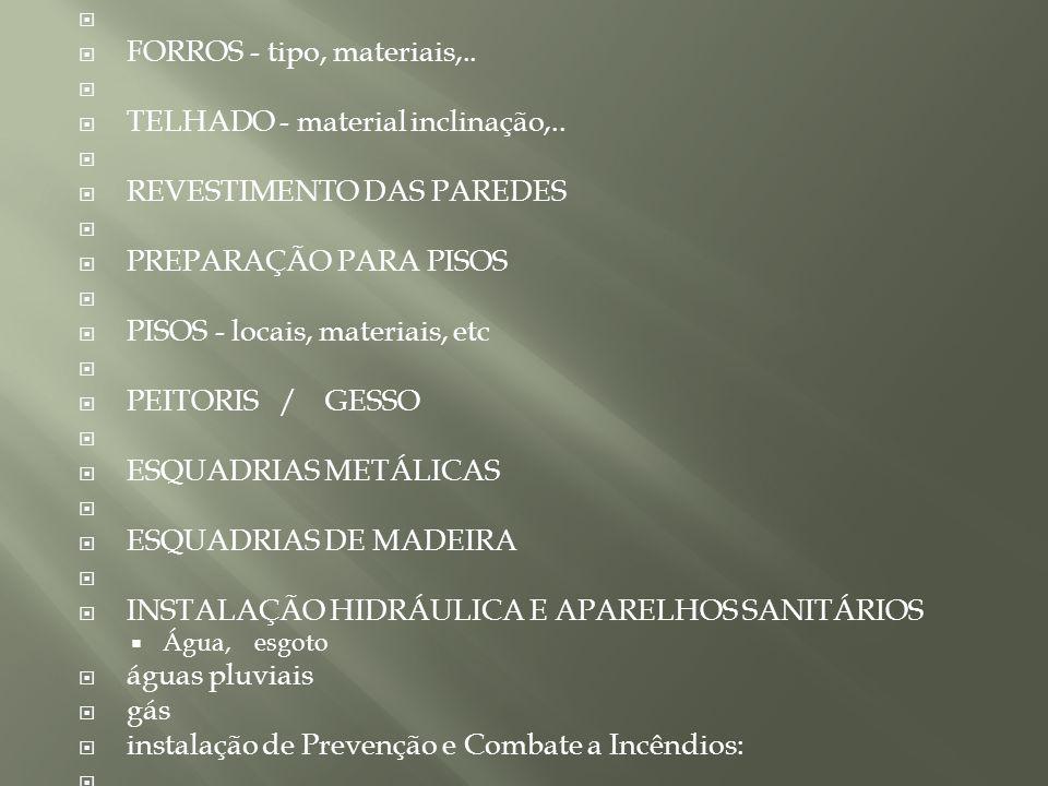 FORROS - tipo, materiais,.. TELHADO - material inclinação,.. REVESTIMENTO DAS PAREDES PREPARAÇÃO PARA PISOS PISOS - locais, materiais, etc PEITORIS /