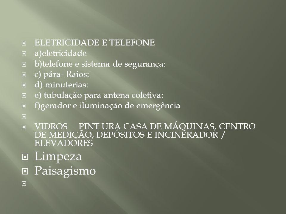 ELETRICIDADE E TELEFONE a)eletricidade b)telefone e sistema de segurança: c) pára- Raios: d) minuterias: e) tubulação para antena coletiva: f)gerador