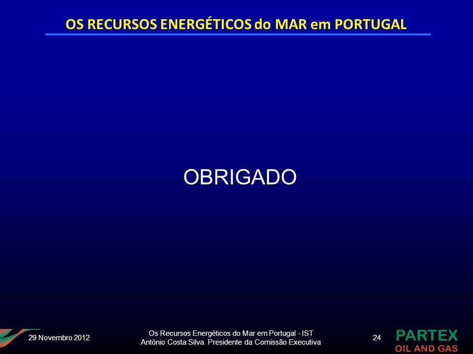 Os Recursos Energéticos do Mar em Portugal - IST António Costa Silva Presidente da Comissão Executiva 24 OBRIGADO 29 Novembro 2012 OS RECURSOS ENERGÉT