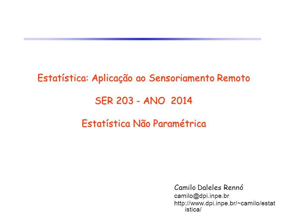 Estatística: Aplicação ao Sensoriamento Remoto SER 203 - ANO 2014 Estatística Não Paramétrica Camilo Daleles Rennó camilo@dpi.inpe.br http://www.dpi.i