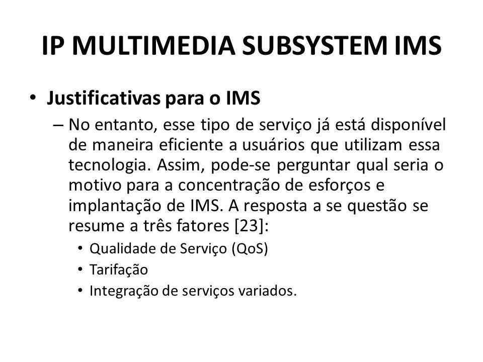 IP MULTIMEDIA SUBSYSTEM IMS Justificativas para o IMS – No entanto, esse tipo de serviço já está disponível de maneira eficiente a usuários que utilizam essa tecnologia.