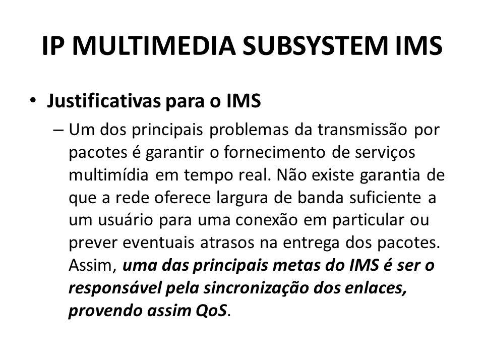 IP MULTIMEDIA SUBSYSTEM IMS Justificativas para o IMS – Um dos principais problemas da transmissão por pacotes é garantir o fornecimento de serviços multimídia em tempo real.